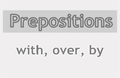 Prepositions with, over, by