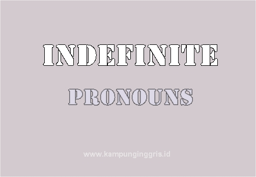 Penjelasan Indefinite Pronoun dan Definite Pronoun