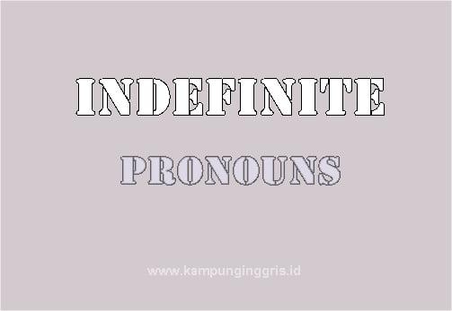 Penjelasan Indefinite Pronoun dan Definite Pronoun
