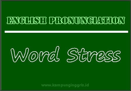 Pengertian dan Fungsi Word Stress Dalam English Pronunciation