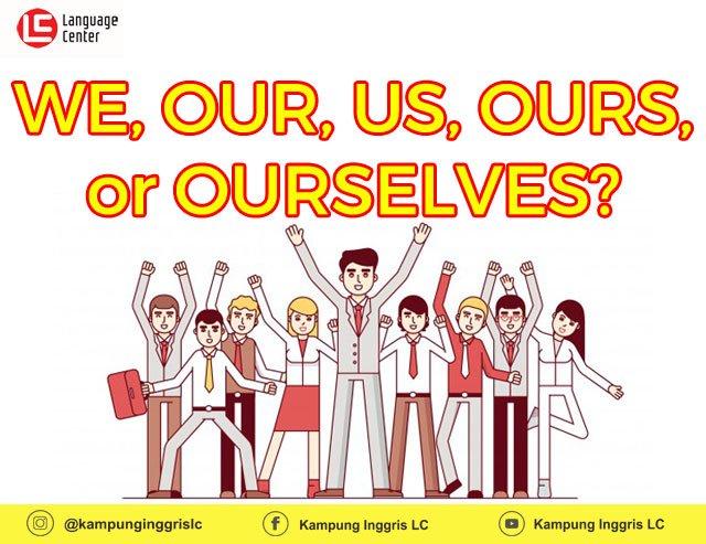 Pengertian dan Penggunaan We, Our, Us, Ours, Ourselves dalam Kalimat Bahasa Inggris