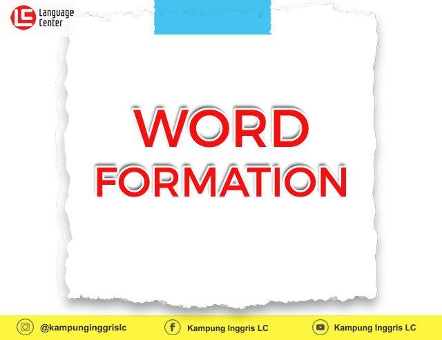 Penjelasan Word Formation Dalam Bahasa Inggris
