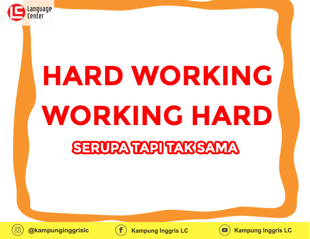 """Hard Working vs Working Hard"": Serupa Tapi Tak Sama"