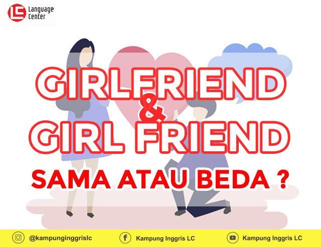 Girlfriend atau Girl friend, Mana Yang Lebih Tepat?