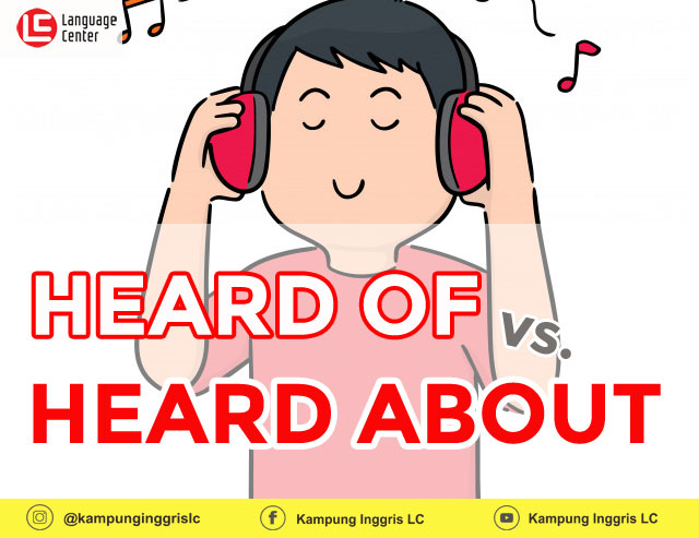 perbedaan kata heard of dan heard about