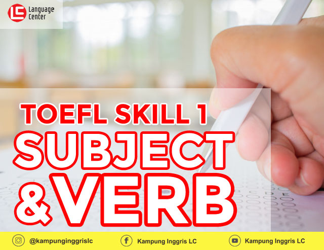 TOEFL Skill 1: Subject dan Verb
