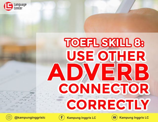 TOEFL SKILL 8: Use Other Adverb Connectors Correctly