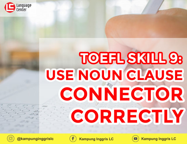 TOEFL SKILL 9: Use Noun Clause Connector Correctly