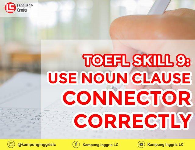 TOEFL SKILL 9: Use Noun Clause Connector Correctly