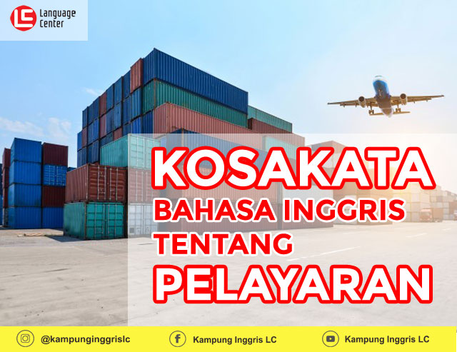 English Vocabulary: VOCABULARY TO TALK ABOUT SHIPPING (PELAYARAN)