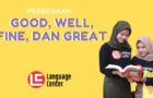 Perbedaan Good, Well, Fine, dan Great				    	    	    	    	    	    	    	    	    	    	5/5							(3)