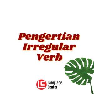 Pengertian Irregular Verb dan Contoh Kalimat